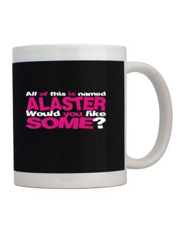 All Of This Is Named Alaster Would You Like Some? Mug