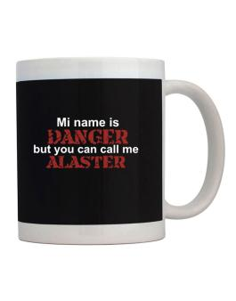 My Name Is Danger But You Can Call Me Alaster Mug