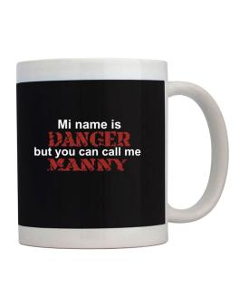My Name Is Danger But You Can Call Me Manny Mug