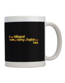 I Am Bilingual, I Can Get Horny In English And Polish Mug