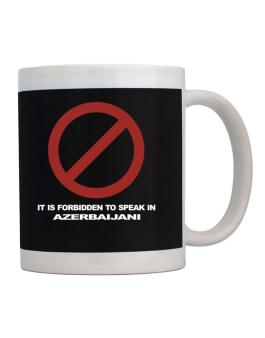 It Is Forbidden To Speak In Azerbaijani Mug