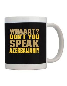 Whaaat? Dont You Speak Azerbaijani? Mug