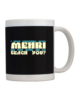I Know Everything About Mehri? Do You Want Me To Teach You? Mug