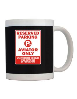 Reserved Parking Aviator Only.- Unauthorized Vehicless Will Be Tagged Mug