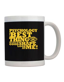 Psychology Is The Best Thing To Get In Good Shape Mug