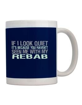 If I Look Quiet Its Because You Havent Seen Me With My Rebab Mug