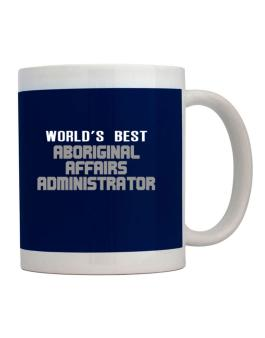 Worlds Best Aboriginal Affairs Administrator Mug