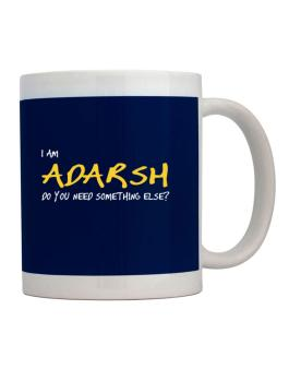 I Am Adarsh Do You Need Something Else? Mug