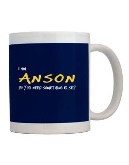 I Am Anson Do You Need Something Else? Mug
