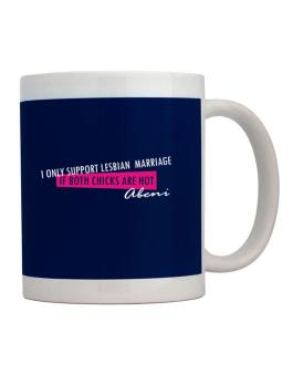 I Only Support Lesbian Marriage If Both Chicks Are Hot - Abeni Mug