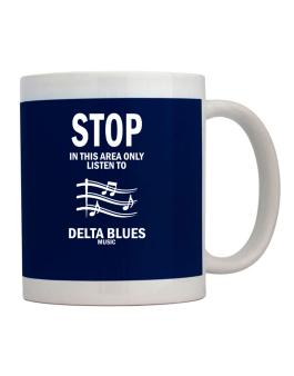 Stop - In This Area Only Listen To Delta Blues Music Mug