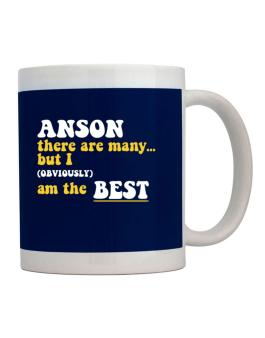 Anson There Are Many... But I (obviously) Am The Best Mug