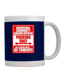 Aboriginal Community Liaison Officer Parking Only - All Others Will Be Towed Mug