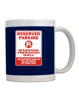 Reserved Parking Massage Therapist Only.- Unauthorized Vehicless Will Be Tagged Mug