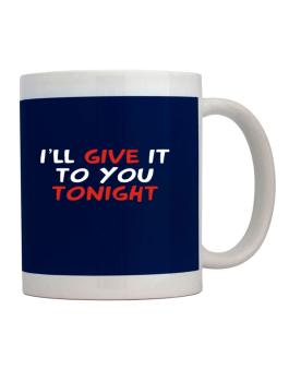 Taza de I´ll Give It To You Tonight