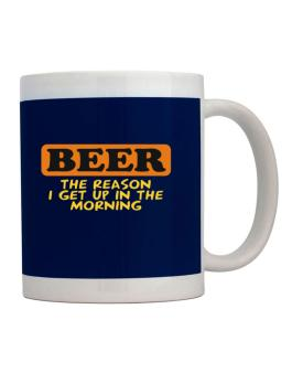 Beer - The Reason I Get Up In The Morning Mug