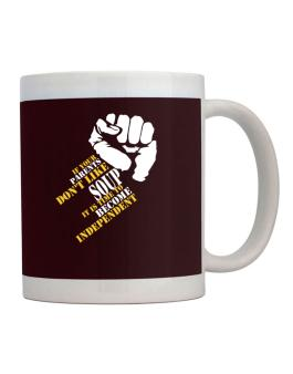 If Your Parents Dont Like Soup, Its Time To Become Independent Mug