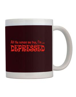 All The Rumors Are True, Im ... Depressed Mug