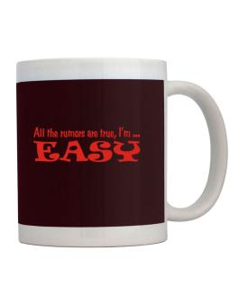All The Rumors Are True, Im ... Easy Mug