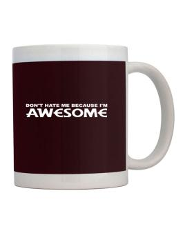 Dont Hate Me Because Im Awesome Mug