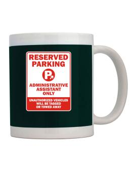 Reserved Parking Administrative Assistant Only.- Unauthorized Vehicless Will Be Tagged Mug