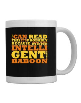 If You Can Read This Its Probably Because You Are More Intelligent Than A Baboon Mug