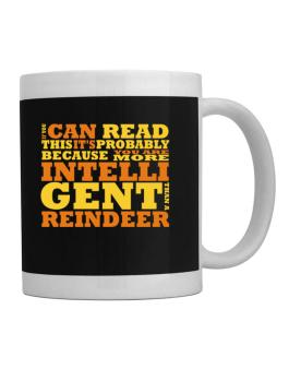 If You Can Read This Its Probably Because You Are More Intelligent Than A Reindeer Mug