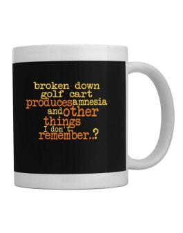 Broken Down Golf Cart  produces Amnesia And Other Things I Dont Remember ..? Mug