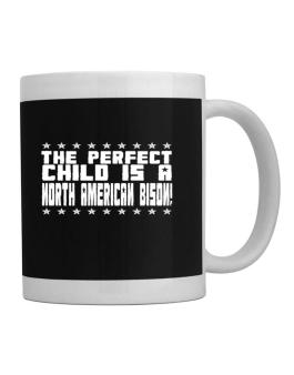 The Perfect Child Is A North American Bison Mug
