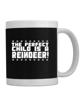 The Perfect Child Is A Reindeer Mug