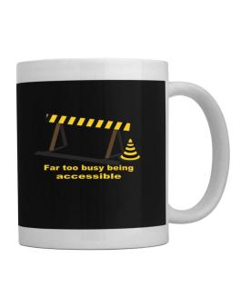 Far Too Busy Being Accessible Mug