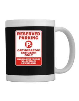 Reserved Parking Orthopaedic Surgeon Only.- Unauthorized Vehicless Will Be Tagged Mug