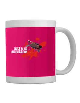 There Is No Justification Mug