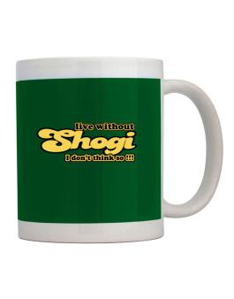 Live Without Shogi I Dont Think So !!! Mug