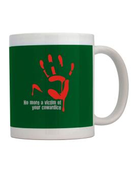 No More A Victim Of Your Cowardice Mug