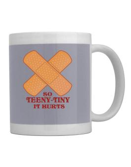 So Teeny Tiny It Hurts Mug