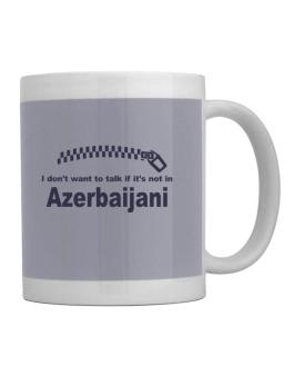 I Dont Want To Talk If It Is Not In Azerbaijani Mug