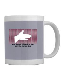 My Best Friend Is A Peruvian Hairless Dog Mug