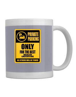 Private Parking - Only For The Best Health Executive - All Other Will Be Towed Mug