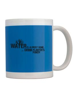 Water Is Almost Gone .. Drink Planters Punch Mug