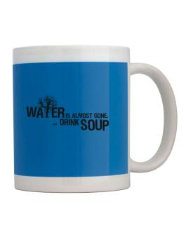Water Is Almost Gone .. Drink Soup Mug