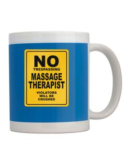 No Trespassing Massage Therapist Working - Violators Will Be Crushed Mug