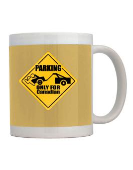 Taza de Parking Only For Canadian