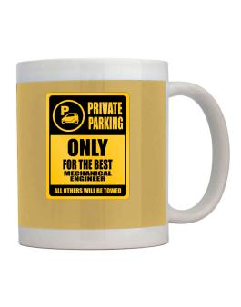 Private Parking - Only For The Best Mechanical Engineer - All Other Will Be Towed Mug