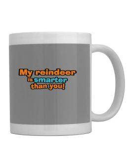My Reindeer Is Smarter Than You! Mug
