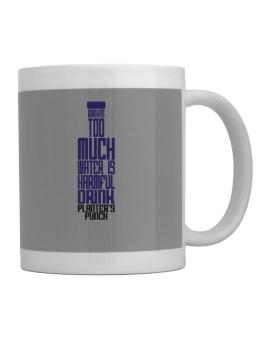 Drinking Too Much Water Is Harmful. Drink Planters Punch Mug