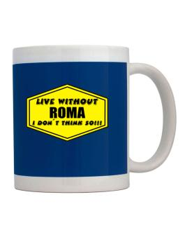 Taza de Live Without Roma , I Dont Think So !