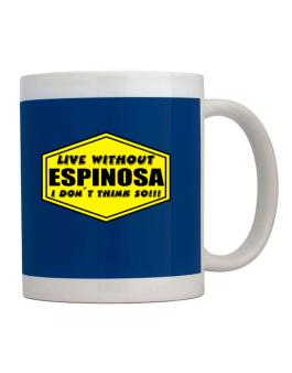 Taza de Live Without Espinosa , I Dont Think So !