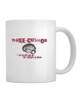 Three Cushion Is An Extension Of My Creative Mind Mug