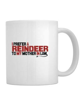 I Prefer A Reindeer To My Mother In Law Mug